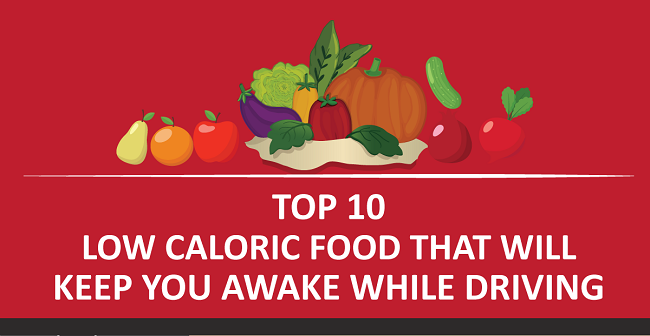 INFOGRAPHIC: Top 10 Low Caloric Food That Will Keep You Awake While Driving