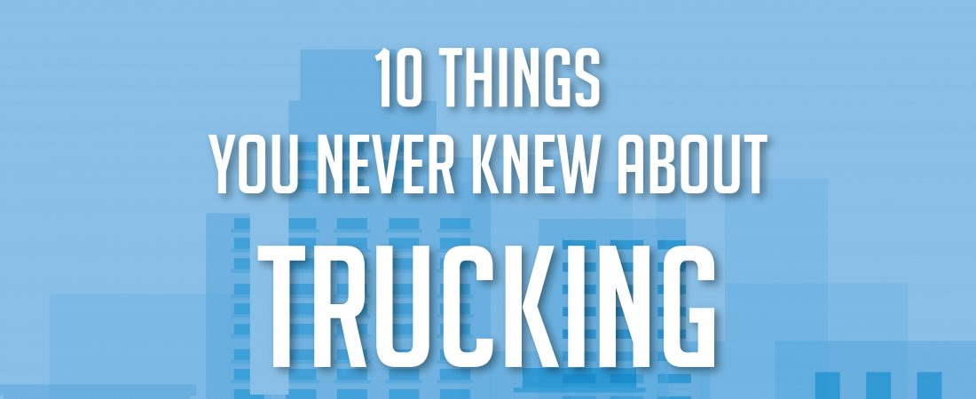 Things You Never Knew About Trucking