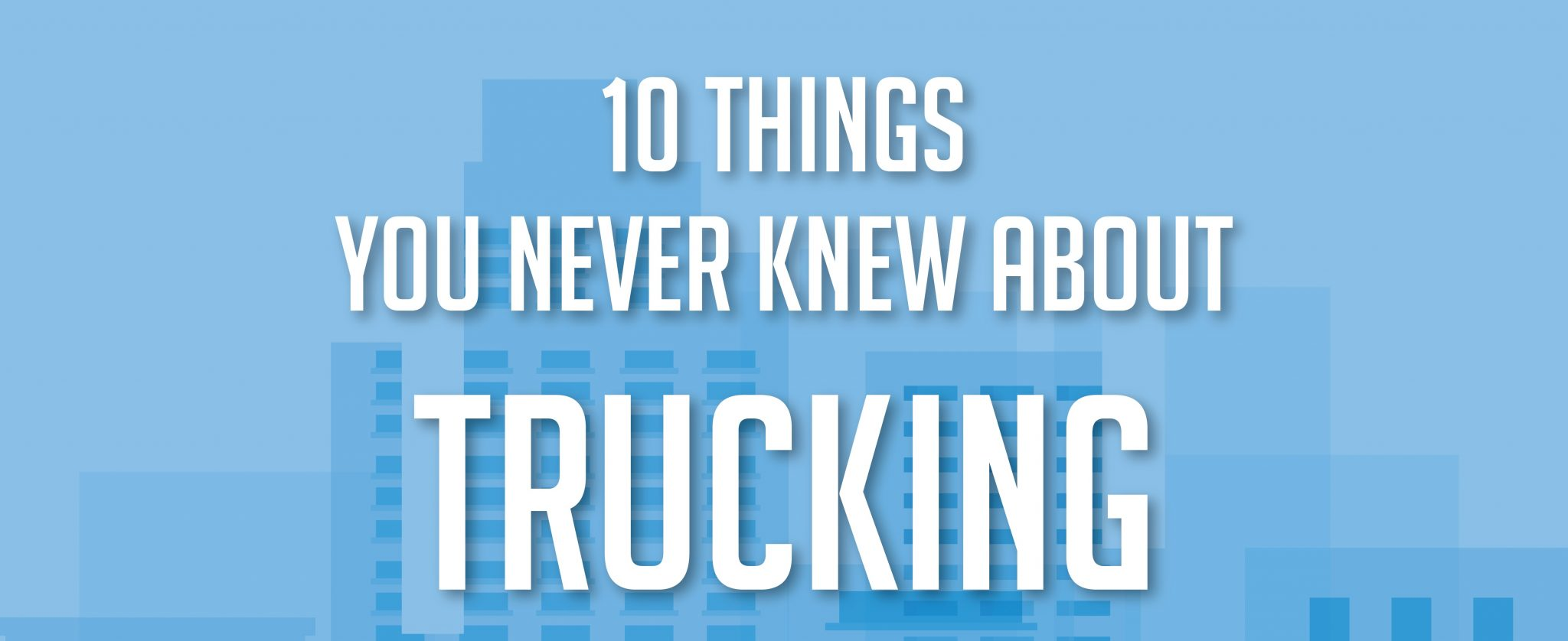 INFOGRAPHIC: 10 Things You Never Knew About Trucking
